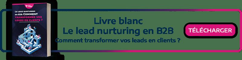 Téléchargez notre livre blanc! Comment transformer vos leads en clients grâce au lead nurturing B2B?