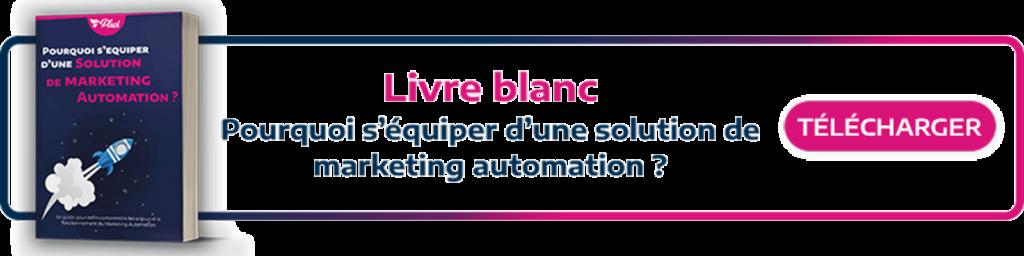 call to action pour télécharger le livre blanc sur pourquoi s'équiper d'une solution de marketing automation