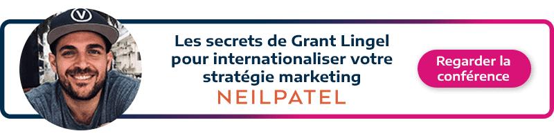 call to action permettant de visionner la conférence de Grant Lingel de neilpatel.com sur l'internalisation d'une stratégie marketing